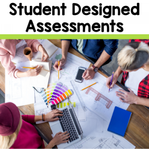 Student Designed Assessments