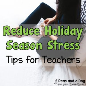 The weeks leading up to the holiday break can be very stressful if you don't plan ahead. Read below for our top tips for reducing stress before, during and after the holiday break from 2 Peas and a Dog. #christmas #holidays #lessonplans #holidayresources