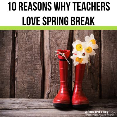 Teachers love Spring Break. Read 10 reasons why this is a much loved time of year for teachers from 2 Peas and a Dog. #education #teacherhumor #springbreak #teachers